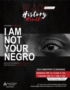 Black History Month Film Series-I AM NOT YOUR NEGRO @ South Texas College Pecan Campus Librar-F-102 | McAllen | Texas | United States