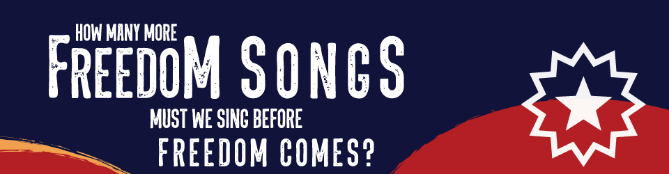 Header Image: How Many Freedom Songs Must We Sing Before Freedom Comes?