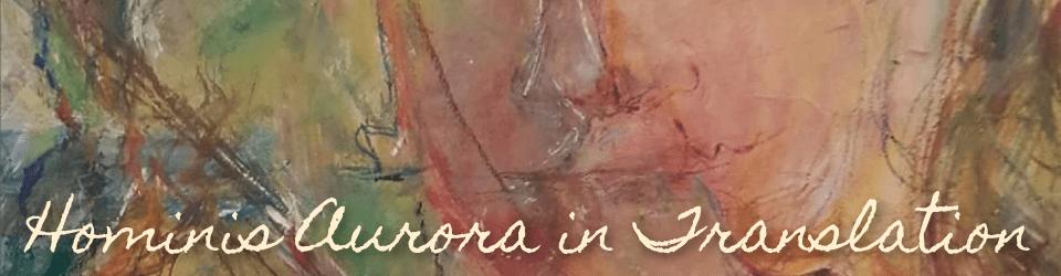 Hominis Aurora in Translation